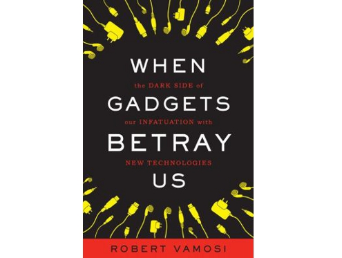 When Gadgets Betray Us by Robert Vamosi
